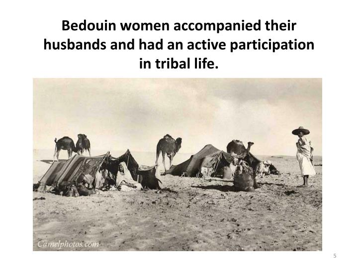 Bedouin women accompanied their husbands and had an active participation in tribal life.