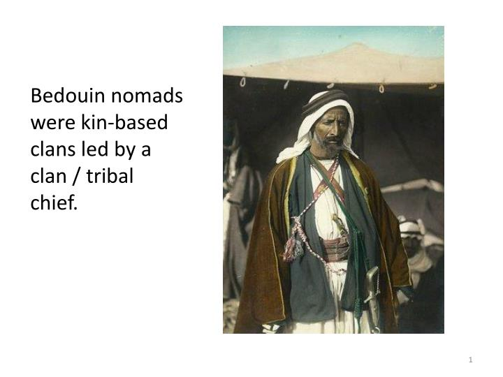 Bedouin nomads were kin-based  clans led by a clan / tribal chief.