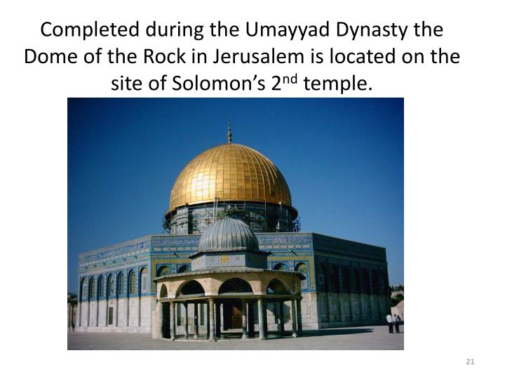 Completed during the Umayyad Dynasty the Dome of the Rock in Jerusalem is located on the site of Solomon's 2