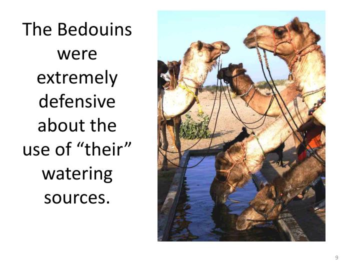 "The Bedouins were extremely defensive about the use of ""their"" watering sources."