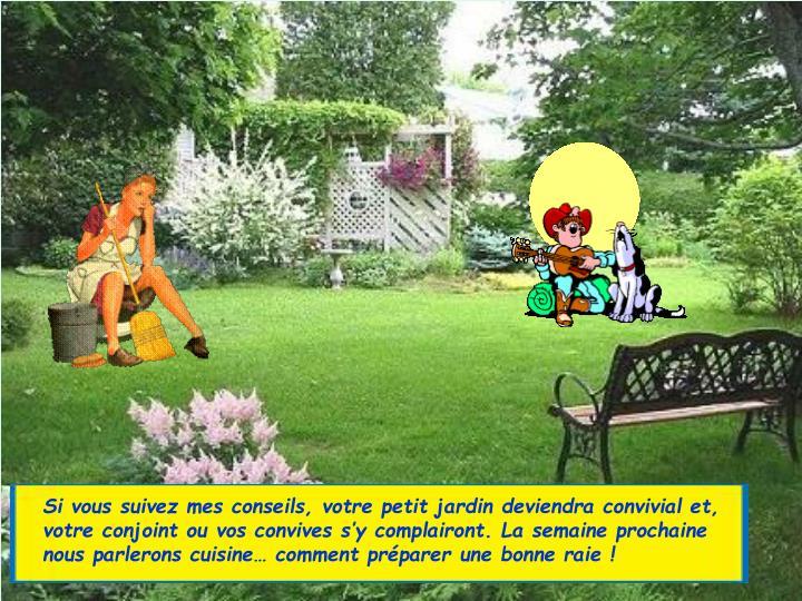 Si vous suivez mes conseils, votre petit jardin deviendra convivial et,