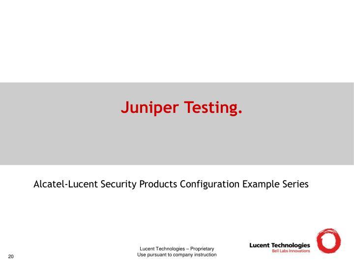 Juniper Testing.