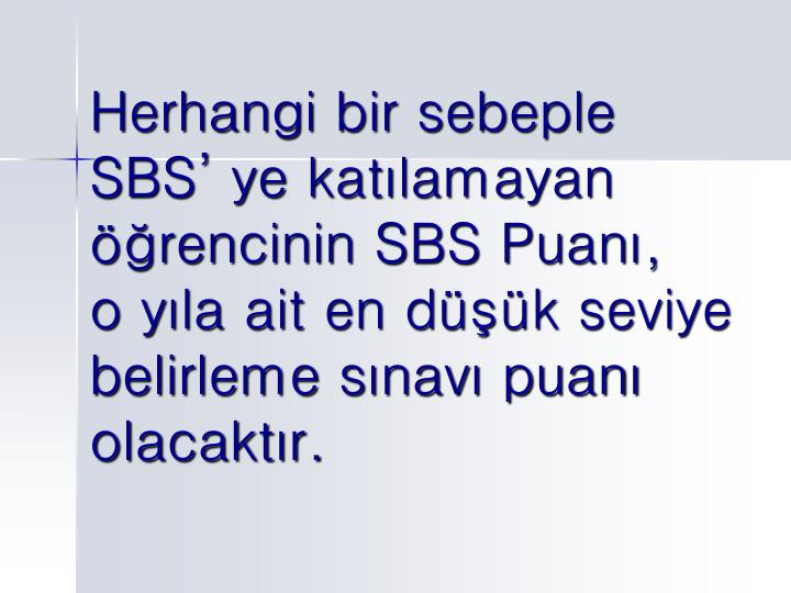 Herhangi bir sebeple     SBS ye katlamayan rencinin SBS Puan,        o yla ait en dk seviye belirleme snav puan olacaktr.