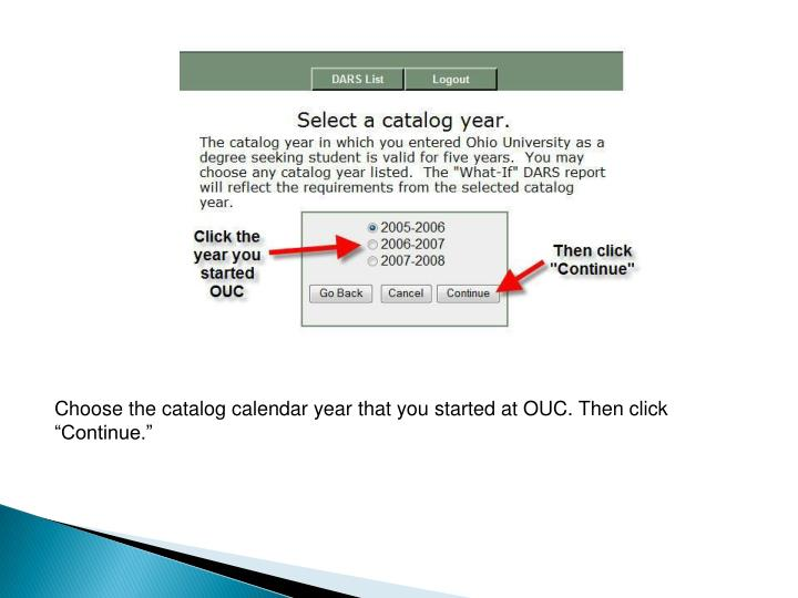 "Choose the catalog calendar year that you started at OUC. Then click ""Continue."""