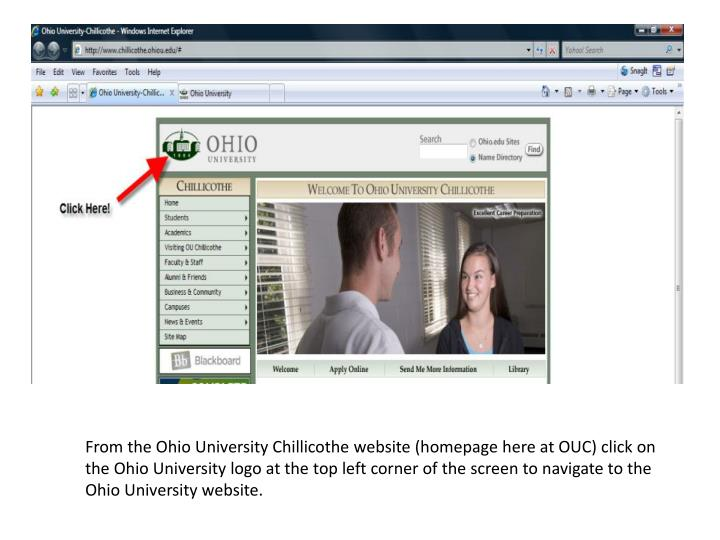 From the Ohio University Chillicothe website (homepage here at OUC) click on the Ohio University logo at the top left corner of the screen to navigate to the Ohio University website.
