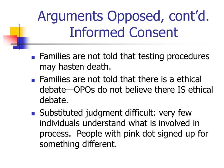 Arguments Opposed, cont'd. Informed Consent