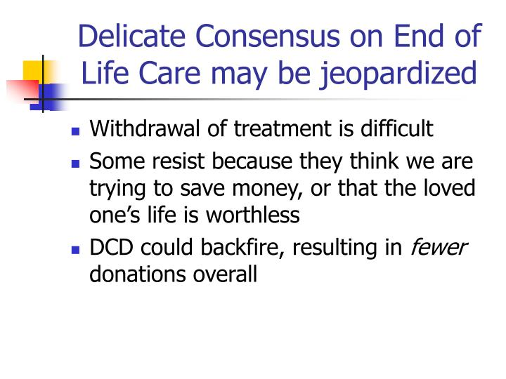 Delicate Consensus on End of Life Care may be jeopardized