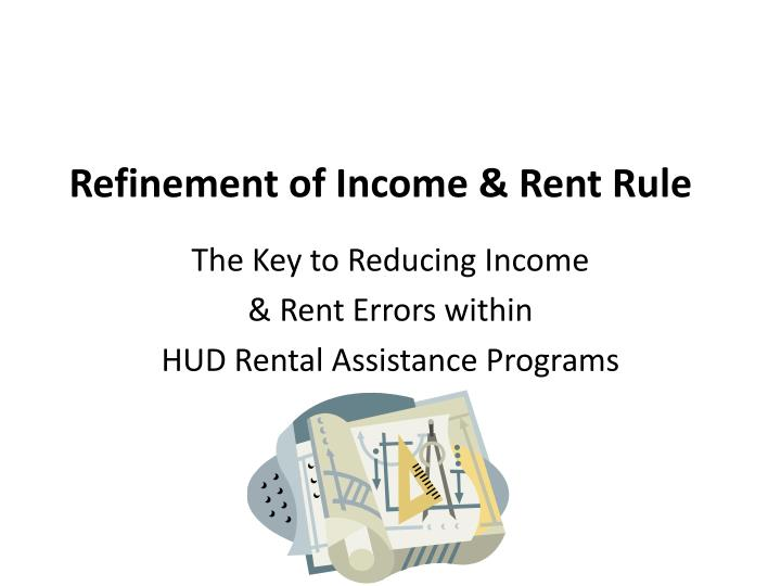 Refinement of Income & Rent Rule
