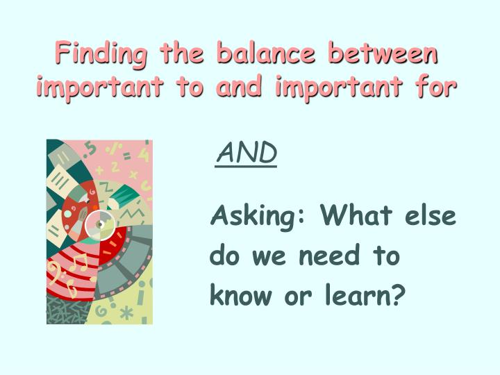 Finding the balance between important to and important for