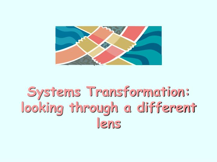 Systems Transformation: