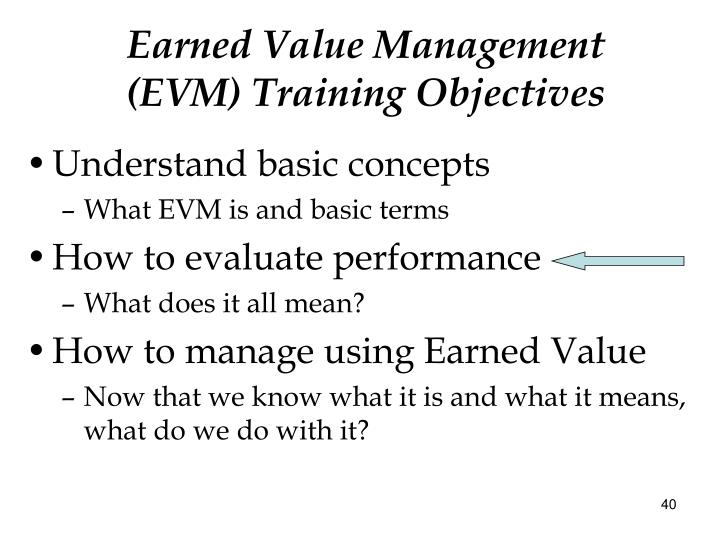 Earned Value Management  (EVM) Training Objectives