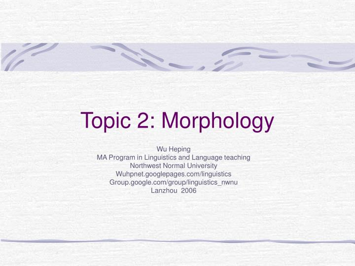 Topic 2 morphology