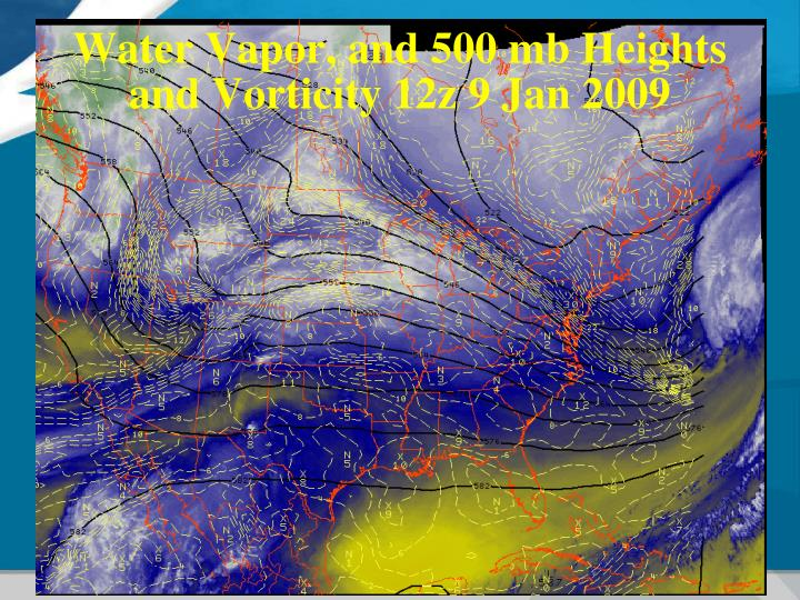 Water Vapor, and 500 mb Heights and Vorticity 12z 9 Jan 2009