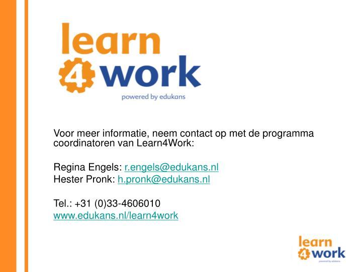 Voor meer informatie, neem contact op met de programma coordinatoren van Learn4Work: