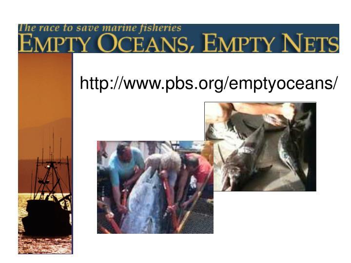 http://www.pbs.org/emptyoceans/