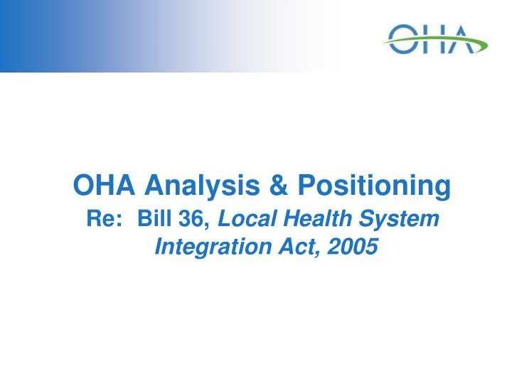 Oha analysis positioning re bill 36 local health system integration act 2005