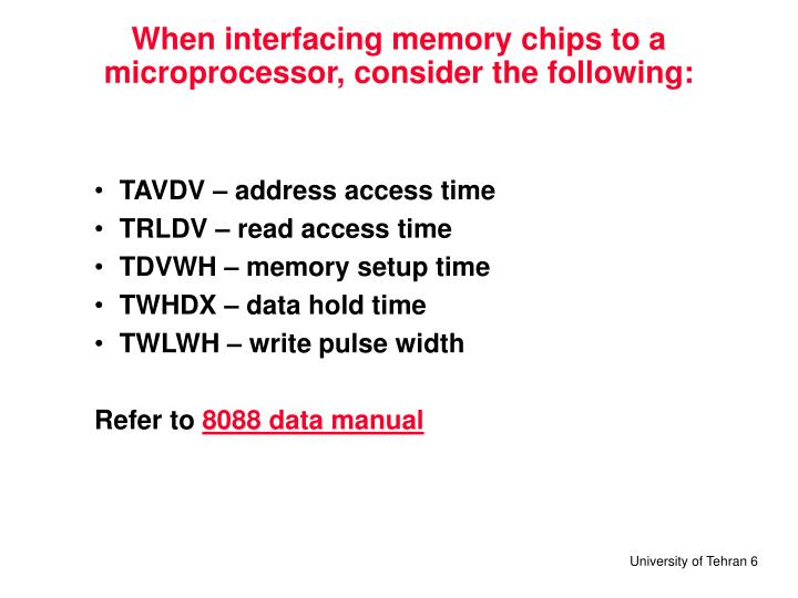 When interfacing memory chips to a microprocessor, consider the following: