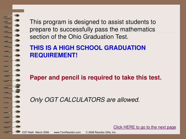 This program is designed to assist students to prepare to successfully pass the mathematics section of the Ohio Graduation Test.