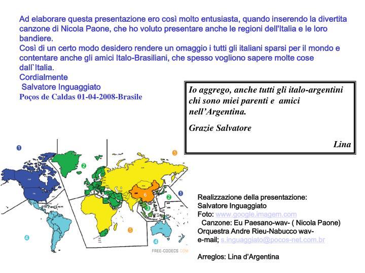 Ad elaborare questa presentazione ero cos molto entusiasta, quando inserendo la divertita canzone di Nicola Paone, che ho voluto presentare anche le regioni dell'Italia e le loro bandiere.