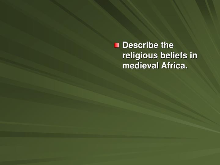 Describe the religious beliefs in medieval Africa.