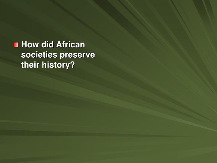How did African societies preserve their history?