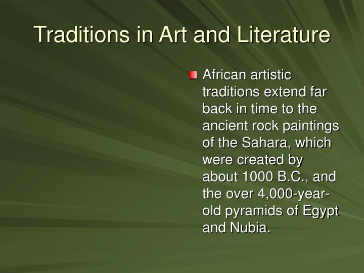 African artistic traditions extend far back in time to the ancient rock paintings of the Sahara, which were created by about 1000 B.C., and the over 4,000-year-old pyramids of Egypt and Nubia.