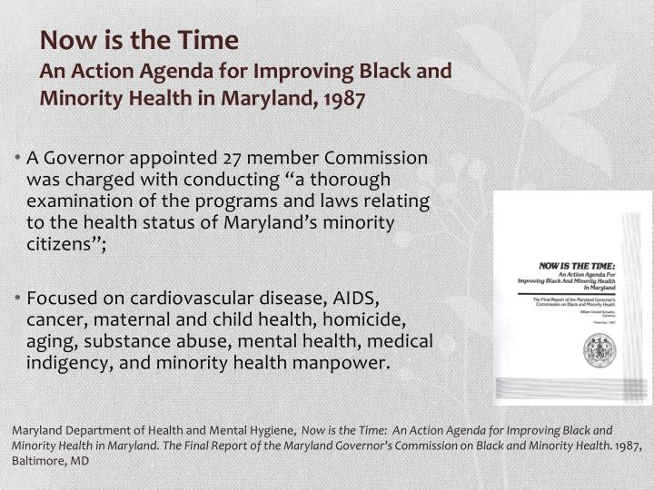 "A Governor appointed 27 member Commission was charged with conducting ""a thorough examination of the programs and laws relating to the health status of Maryland's minority citizens"";"