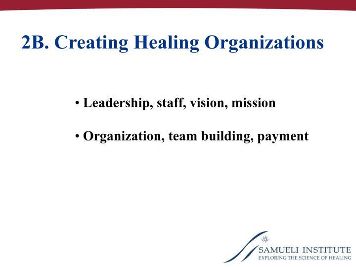 2B. Creating Healing Organizations
