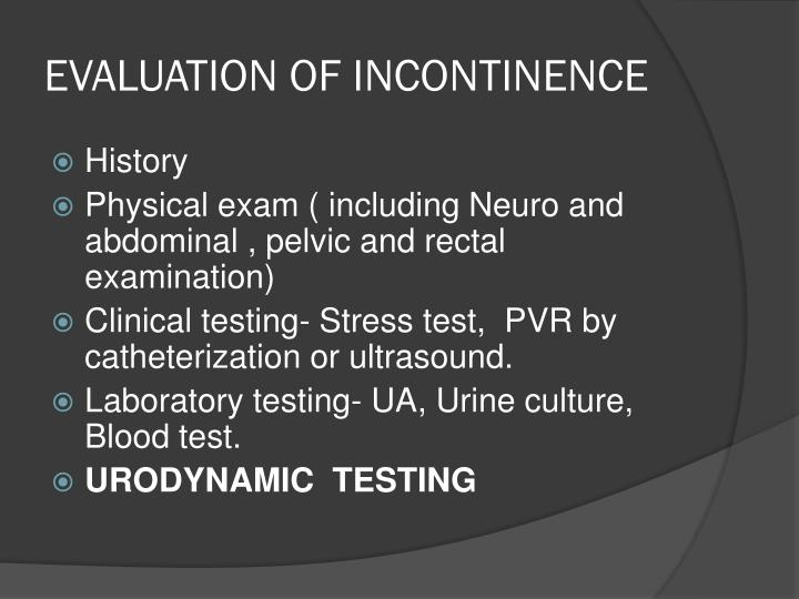 EVALUATION OF INCONTINENCE