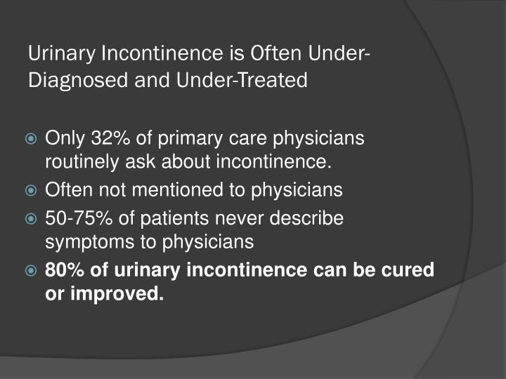 Urinary Incontinence is Often Under-Diagnosed and Under-Treated