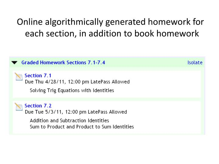 Online algorithmically generated homework for each section, in addition to book homework