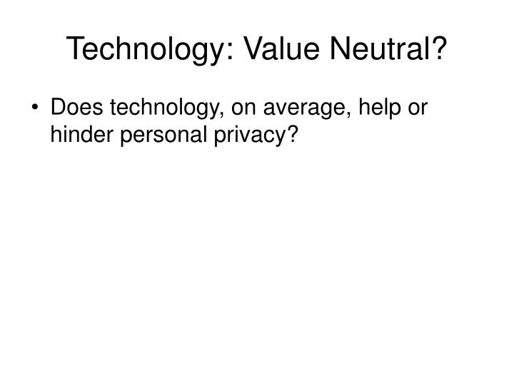 Technology: Value Neutral?