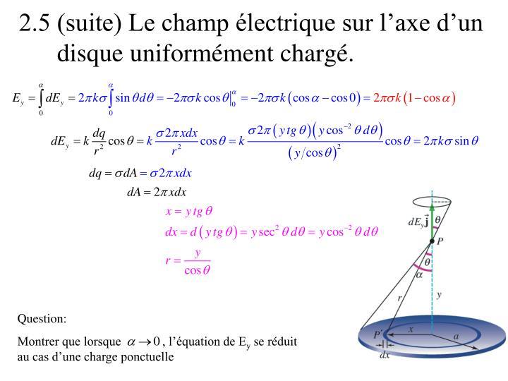2.5 (suite) Le champ électrique sur l'axe d'un