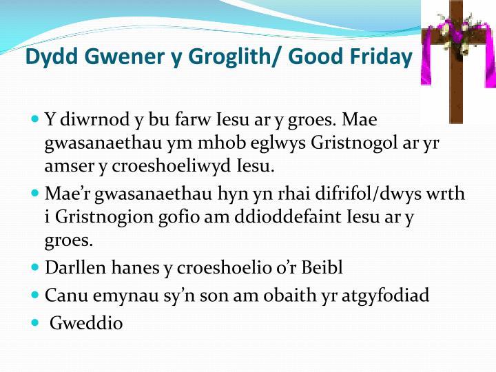 Dydd Gwener y Groglith/ Good Friday