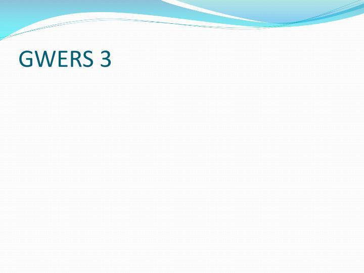 GWERS 3