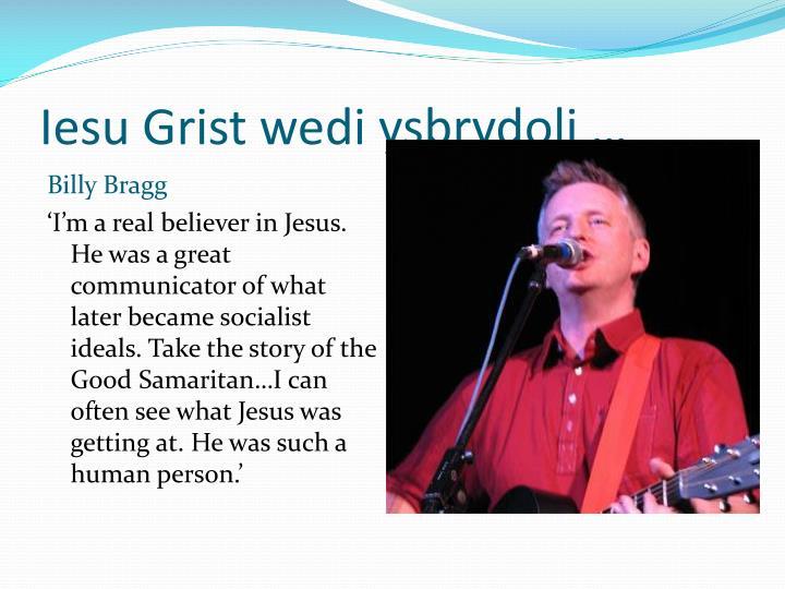 Iesu Grist wedi ysbrydoli …