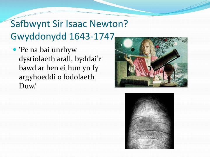 Safbwynt Sir Isaac Newton?