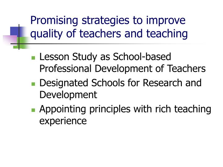 Promising strategies to improve quality of teachers and teaching