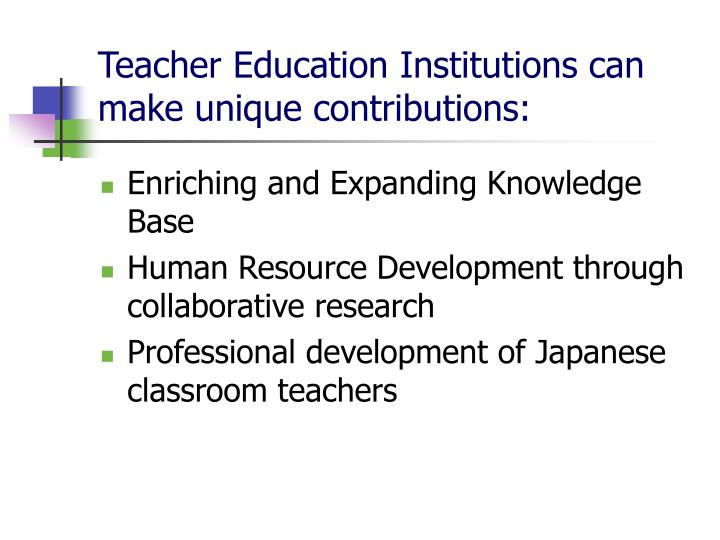 Teacher Education Institutions can make unique contributions: