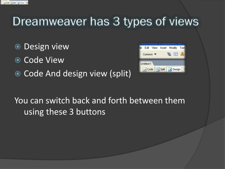 Dreamweaver has 3 types of views