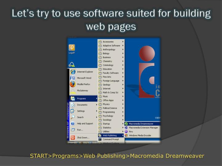 Let's try to use software suited for building web pages