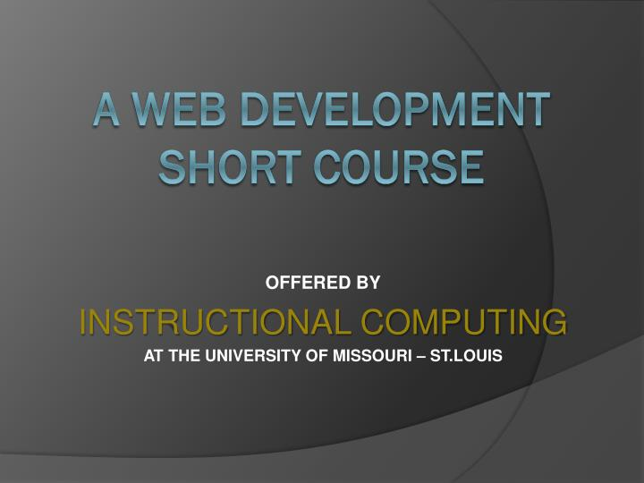 Offered by instructional computing at the university of missouri st louis