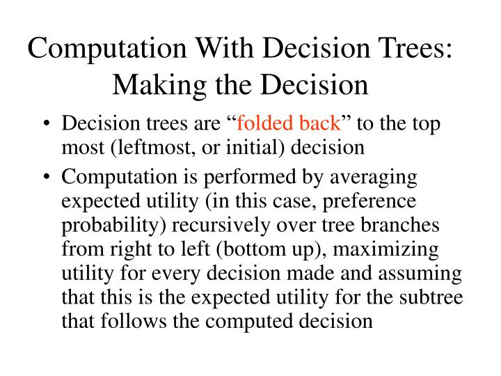 Computation With Decision Trees: Making the Decision