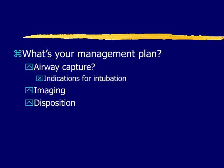 What's your management plan?