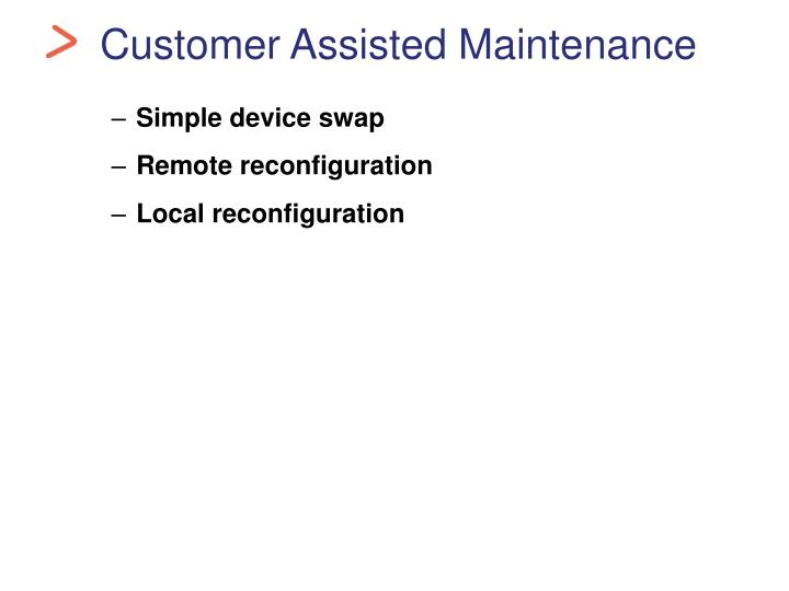 Customer Assisted Maintenance