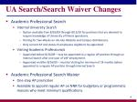 ua search search waiver changes