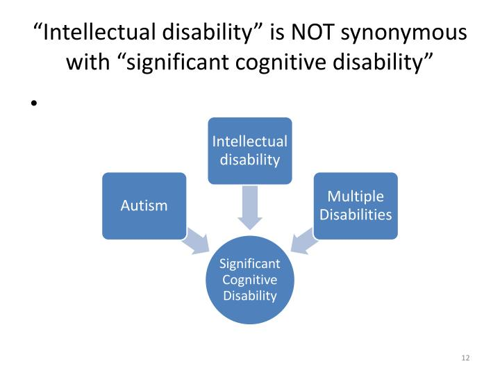 """Intellectual disability"" is NOT synonymous with ""significant cognitive disability"""