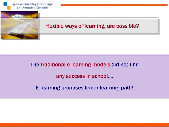 Flexible ways of learning, are possible?