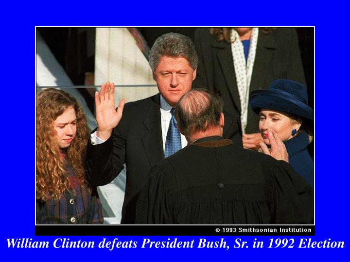 William Clinton defeats President Bush, Sr. in 1992 Election