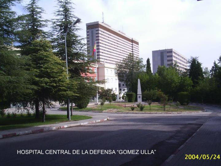 "HOSPITAL CENTRAL DE LA DEFENSA ""GOMEZ ULLA"""